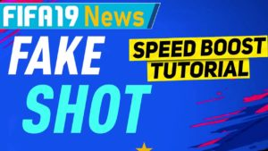FIFA 19 Fake Shot Variations Speed Boost